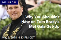 Why You Shouldn't Hate on Tom Brady's Met Gala Get-Up