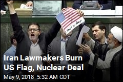 Iran Lawmakers Burn US Flag, Nuclear Deal