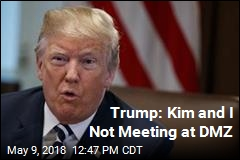 Trump Rules Out DMZ as Site of Meeting With Kim