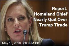 Homeland Chief Nearly Quit Over Trump Tirade: Report