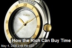 How the Rich Can Buy Time