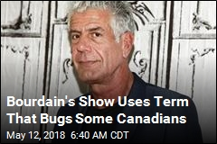 Bourdain's Show Called Out for Using Canadian Term