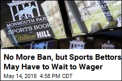 No More Ban, but Sports Bettors May Have to Wait to Wager