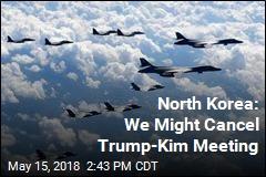 North Korea: We Might Cancel Trump-Kim Meeting