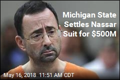 Nassar Victims Get $500M in Settlement