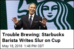Trouble Brewing: Starbucks Barista Writes Slur on Cup
