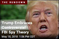Trump Calls FBI Informant Report 'Bigger Than Watergate'