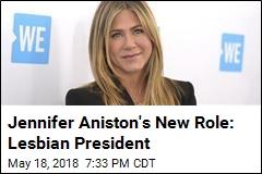 Jennifer Aniston's New Role: Lesbian President