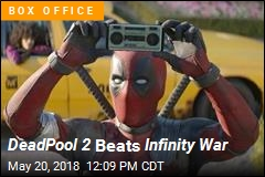 DeadPool 2 Beats Infinity War