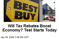 Will Tax Rebates Boost Economy? Test Starts Today