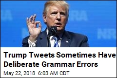 Trump Tweets Sometimes Have Deliberate Grammar Errors