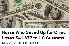 Nurse Who Saved Up for Clinic Loses $41,377 to US Customs