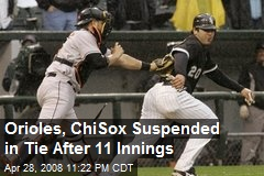 Orioles, ChiSox Suspended in Tie After 11 Innings