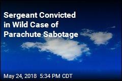 Sergeant Convicted in Wild Case of Parachute Sabotage