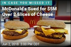 McDonald's Sued for $5M Over 2 Slices of Cheese