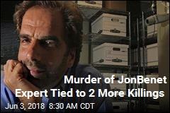 Murder of JonBenet Expert Tied to 2 More Killings