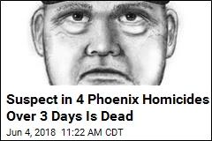 Suspect in 4 Phoenix Homicides Over 3 Days Is Dead