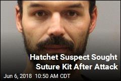 Hatchet Suspect Sought Suture Kit After Attack