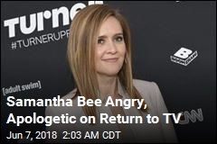 Samantha Bee Angry, Apologetic on Return to TV