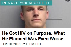 He Got HIV on Purpose. What He Planned Was Even Worse