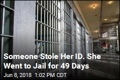 Someone Stole Her ID. She Went to Jail for 49 Days