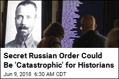 Secret Russian Order Could Be 'Catastrophic' for Historians