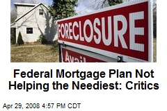 Federal Mortgage Plan Not Helping the Neediest: Critics