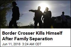 Man Separated From Family at Border Kills Himself