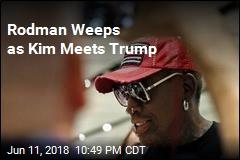 Rodman Weeps as Kim Meets Trump
