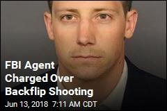 FBI Agent Charged Over Backflip Shooting