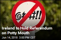 Ireland to Hold Referendum on Potty Mouth