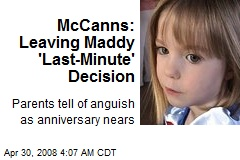 McCanns: Leaving Maddy 'Last-Minute' Decision