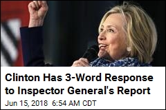 Clinton Has 3-Word Response to Inspector General's Report