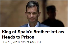 Spanish King's Brother-in-Law Begins Prison Sentence