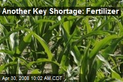 Another Key Shortage: Fertilizer