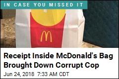 Receipt Inside McDonald's Bag Brought Down Corrupt Cop