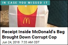 Receipt Inside McDonald's Bag Brought Down Corrupt Cop
