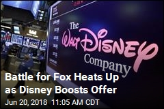 Battle for Fox Heats Up as Disney Boosts Offer