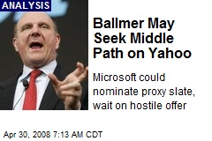 Ballmer May Seek Middle Path on Yahoo