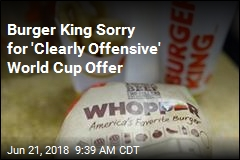 Burger King Sorry for 'Clearly Offensive' World Cup Offer