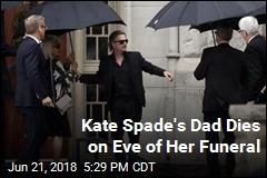 Kate Spade's Dad Dies on Eve of Her Funeral
