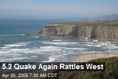 5.2 Quake Again Rattles West