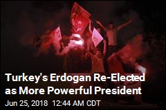 Turkey's Erdogan Re-Elected as More Powerful President