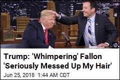 Trump Mocks 'Whimpering' Fallon Over Interview Regret