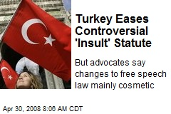 Turkey Eases Controversial 'Insult' Statute