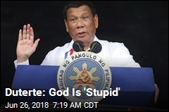 Duterte: God Is 'Stupid'
