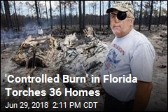 'Controlled Burn' in Florida Torches 36 Homes