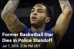 Former Basketball Star Dies in Police Standoff
