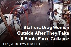 Staffers Drag Women Outside After They Take 8 Shots Each, Collapse