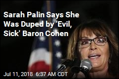 Sarah Palin Says She Was Duped by 'Evil, Sick' Baron Cohen